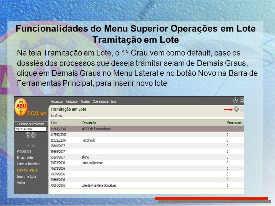 Funcionalidades do Menu Superior Operações em Lote Tramitação em Lote – Recebendo Será apresentada a tela Recebimento de Trâmite.