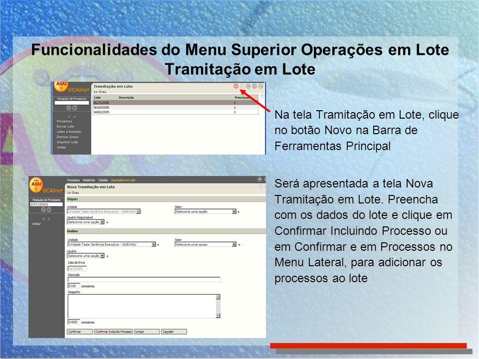 Funcionalidades do Menu Superior Operações em Lote Redistribuição em Lote As citações, notificações e intimações, quando recebidas nas unidades da AGU são registradas como tarefas e distribuídas aos responsáveis para manifestação.