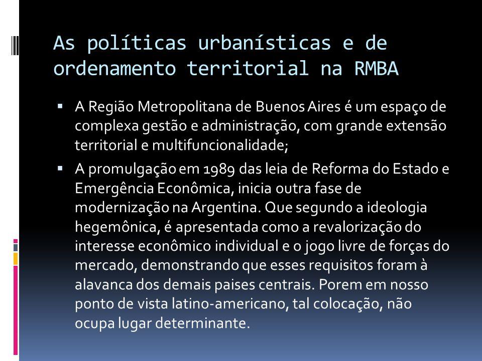 As políticas urbanísticas e de ordenamento territorial na RMBA A Região Metropolitana de Buenos Aires é um espaço de complexa gestão e administração,