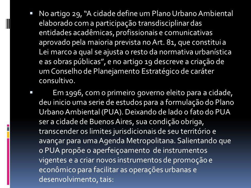 No artigo 29, A cidade define um Plano Urbano Ambiental elaborado com a participação transdisciplinar das entidades acadêmicas, profissionais e comuni