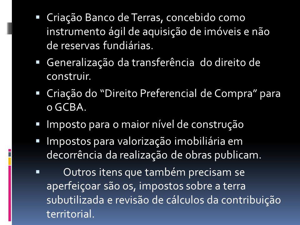 Criação Banco de Terras, concebido como instrumento ágil de aquisição de imóveis e não de reservas fundiárias. Generalização da transferência do direi