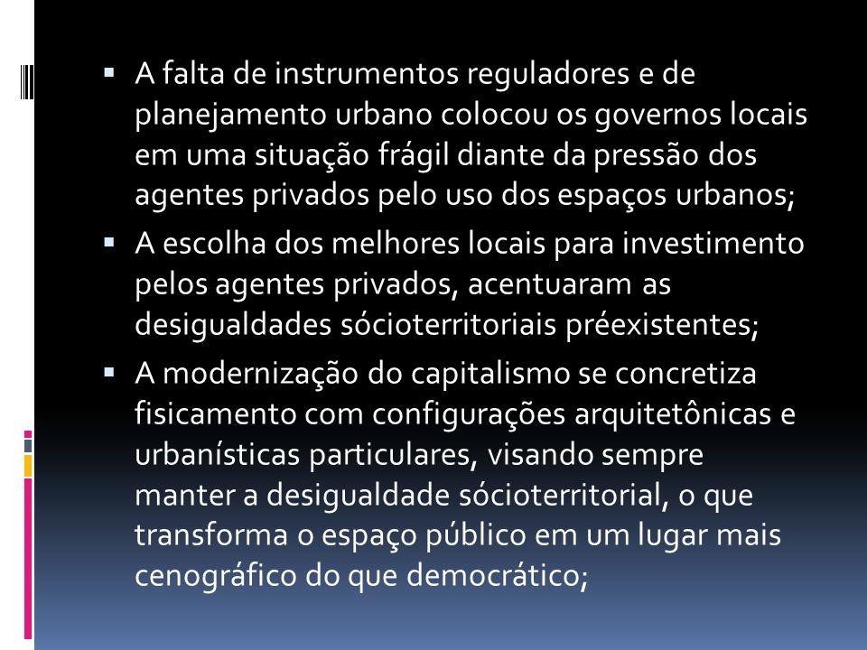 A falta de instrumentos reguladores e de planejamento urbano colocou os governos locais em uma situação frágil diante da pressão dos agentes privados