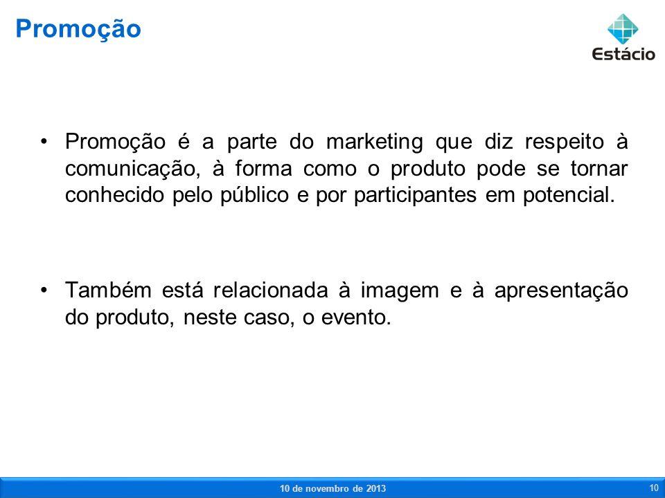 Promoção é a parte do marketing que diz respeito à comunicação, à forma como o produto pode se tornar conhecido pelo público e por participantes em po