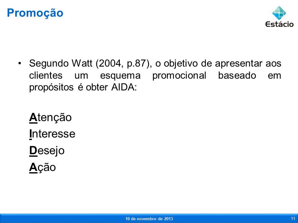 Segundo Watt (2004, p.87), o objetivo de apresentar aos clientes um esquema promocional baseado em propósitos é obter AIDA: Atenção Interesse Desejo A