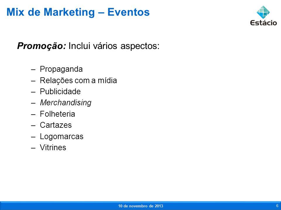Promoção: Inclui vários aspectos: –Propaganda –Relações com a mídia –Publicidade –Merchandising –Folheteria –Cartazes –Logomarcas –Vitrines Mix de Mar
