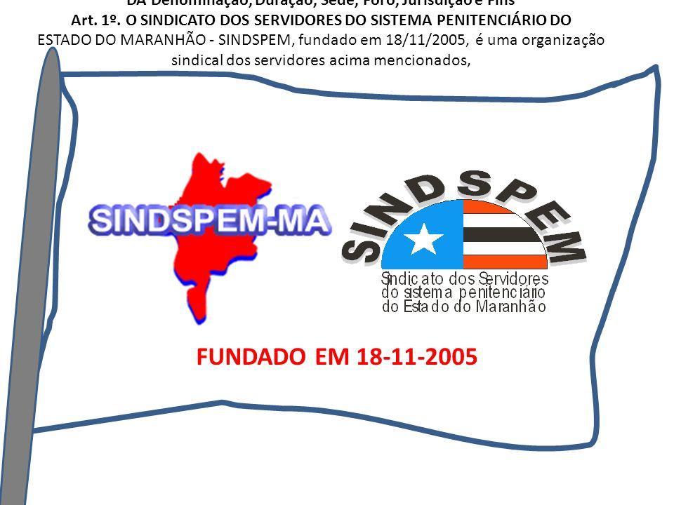 FUNDADO EM 18-11-2005 SINDICATO DOS SERVIDORES DO SISTEMA PENITENCIÁRIO DO ESTADO DO MARANHÃO