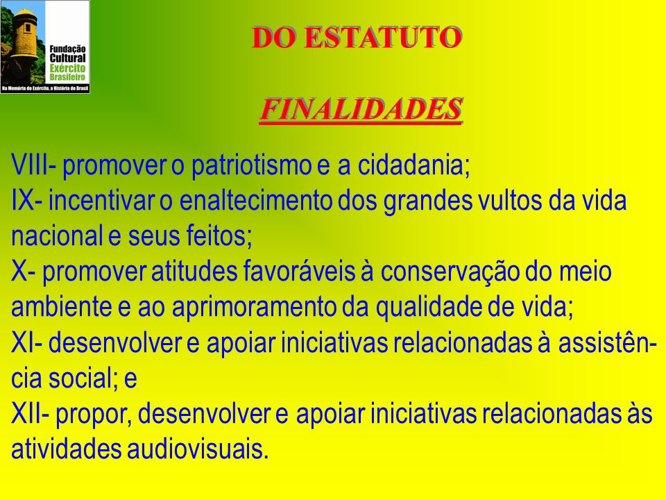 DO ESTATUTO FINALIDADES DO ESTATUTO FINALIDADES VIII- promover o patriotismo e a cidadania; IX- incentivar o enaltecimento dos grandes vultos da vida