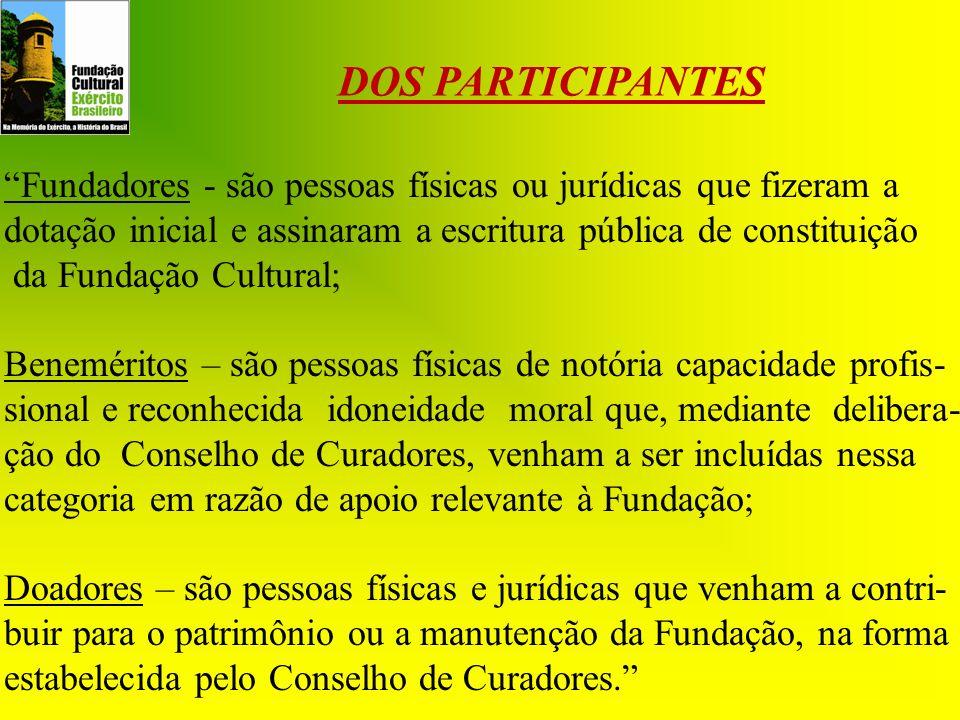DOS PARTICIPANTES Fundadores - são pessoas físicas ou jurídicas que fizeram a dotação inicial e assinaram a escritura pública de constituição da Funda