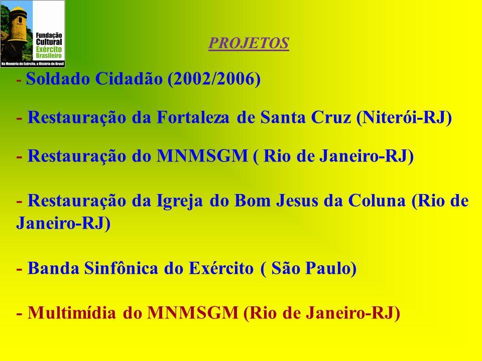 - Soldado Cidadão (2002/2006) - Restauração da Fortaleza de Santa Cruz (Niterói-RJ) - Restauração do MNMSGM ( Rio de Janeiro-RJ) - Restauração da Igre