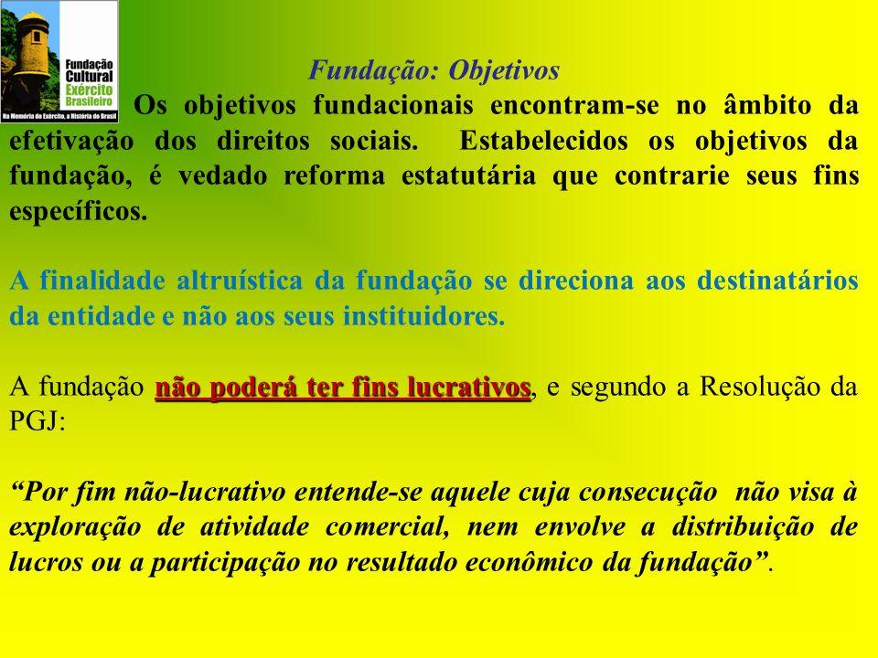 Fundação: Objetivos Os objetivos fundacionais encontram-se no âmbito da efetivação dos direitos sociais. Estabelecidos os objetivos da fundação, é ved