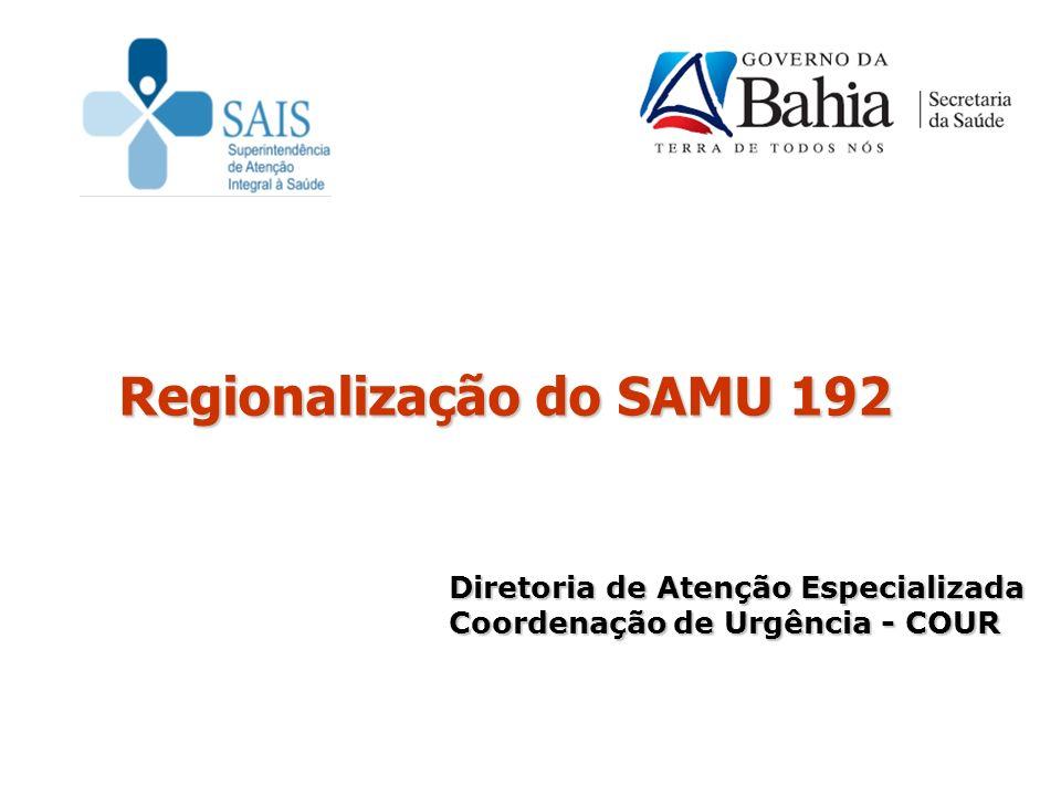 Regionalização do SAMU 192 Diretoria de Atenção Especializada Coordenação de Urgência - COUR
