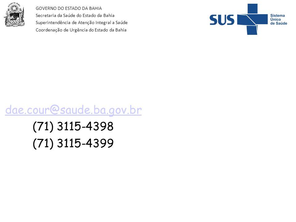 GOVERNO DO ESTADO DA BAHIA Secretaria da Saúde do Estado da Bahia Superintendência de Atenção Integral a Saúde Coordenação de Urgência do Estado da Bahia dae.cour@saude.ba.gov.br (71) 3115-4398 (71) 3115-4399