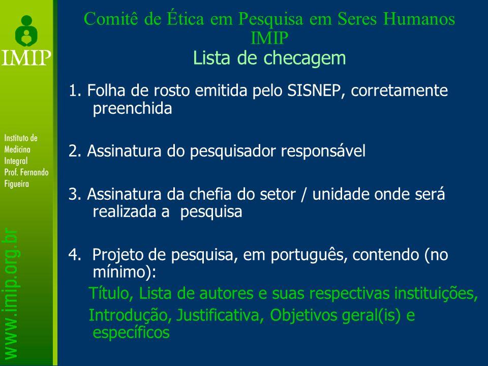 Comitê de Ética em Pesquisa em Seres Humanos IMIP Lista de checagem 1. Folha de rosto emitida pelo SISNEP, corretamente preenchida 2. Assinatura do pe