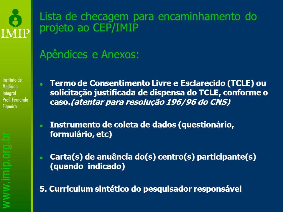 Lista de checagem para encaminhamento do projeto ao CEP/IMIP Apêndices e Anexos: Termo de Consentimento Livre e Esclarecido (TCLE) ou solicitação just