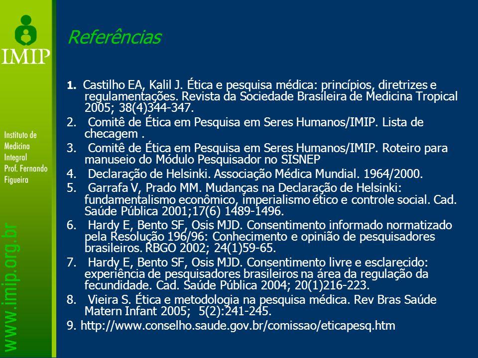 Referências 1. Castilho EA, Kalil J. Ética e pesquisa médica: princípios, diretrizes e regulamentações. Revista da Sociedade Brasileira de Medicina Tr