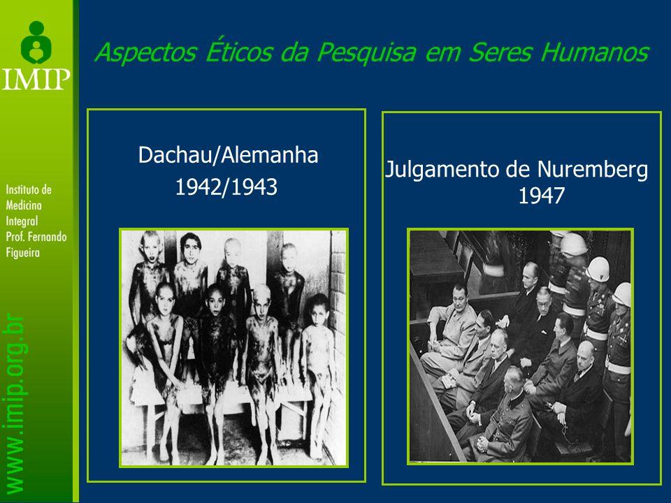 Aspectos Éticos da Pesquisa em Seres Humanos Dachau/Alemanha 1942/1943 Julgamento de Nuremberg 1947