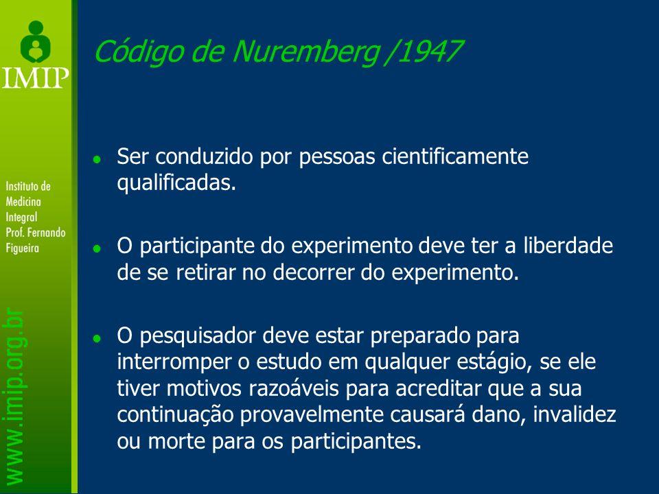 Código de Nuremberg /1947 Ser conduzido por pessoas cientificamente qualificadas. O participante do experimento deve ter a liberdade de se retirar no