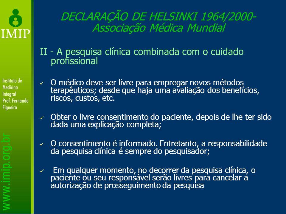 DECLARAÇÃO DE HELSINKI 1964/2000- Associação Médica Mundial II - A pesquisa clínica combinada com o cuidado profissional O médico deve ser livre para