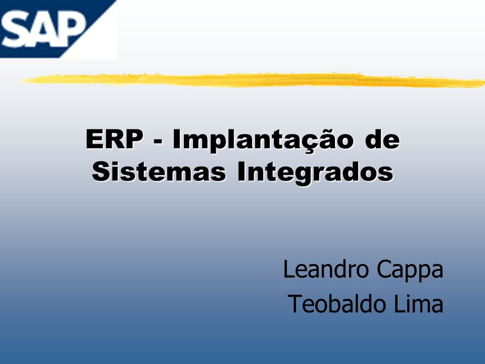 ERP - Implantação de Sistemas Integrados Leandro Cappa Teobaldo Lima