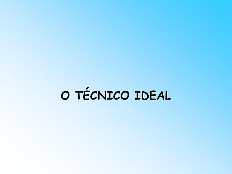 O TÉCNICO IDEAL