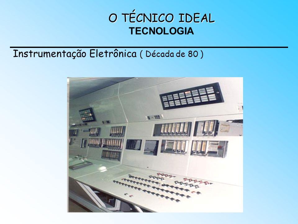 O TÉCNICO IDEAL O TÉCNICO IDEAL TECNOLOGIA Instrumentação Eletrônica ( Década de 80 )