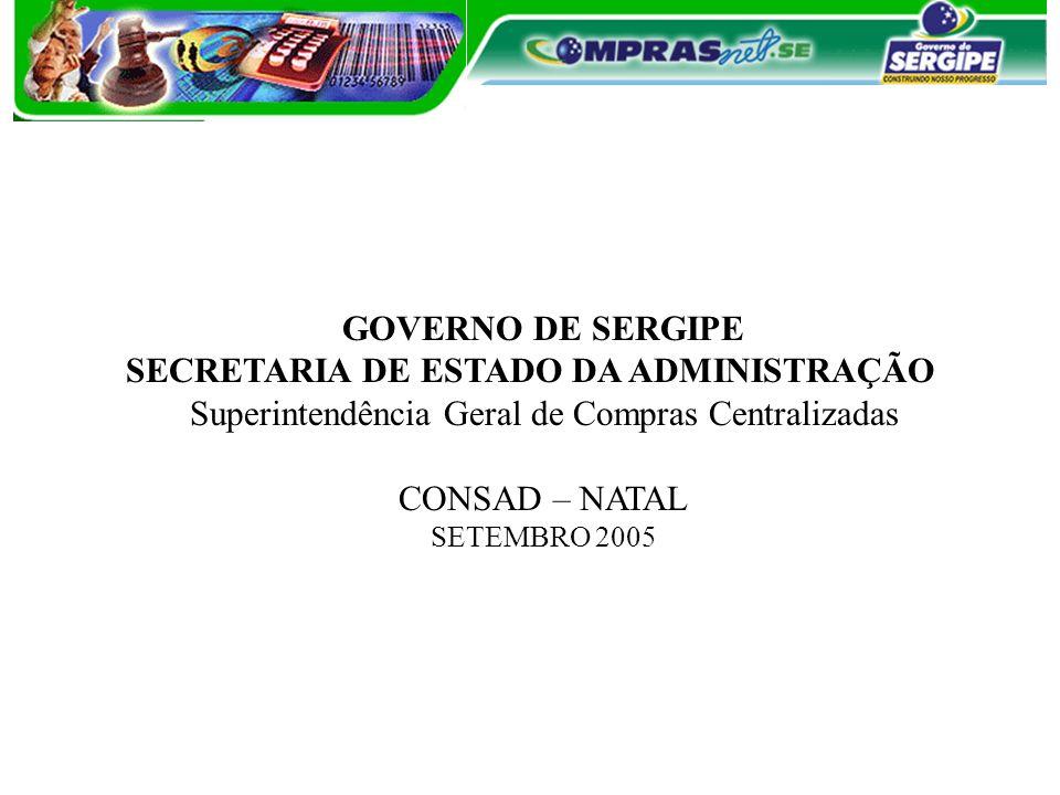 GOVERNO DE SERGIPE SECRETARIA DE ESTADO DA ADMINISTRAÇÃO Superintendência Geral de Compras Centralizadas CONSAD – NATAL SETEMBRO 2005