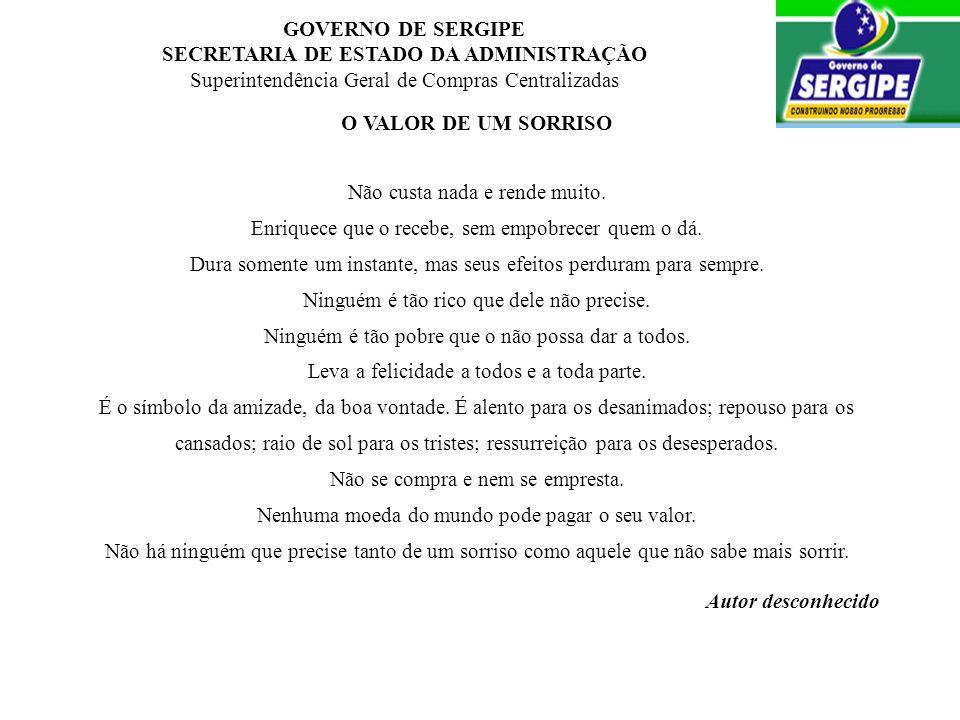 GOVERNO DE SERGIPE SECRETARIA DE ESTADO DA ADMINISTRAÇÃO Superintendência Geral de Compras Centralizadas O VALOR DE UM SORRISO Não custa nada e rende
