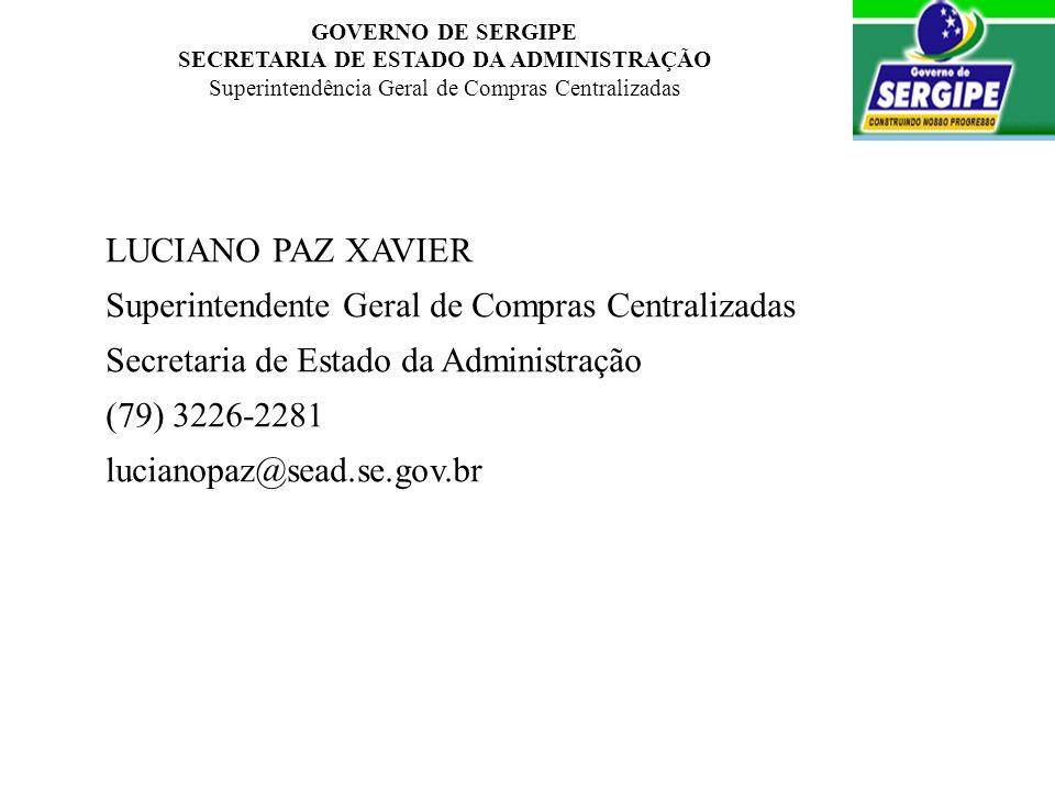 GOVERNO DE SERGIPE SECRETARIA DE ESTADO DA ADMINISTRAÇÃO Superintendência Geral de Compras Centralizadas LUCIANO PAZ XAVIER Superintendente Geral de C
