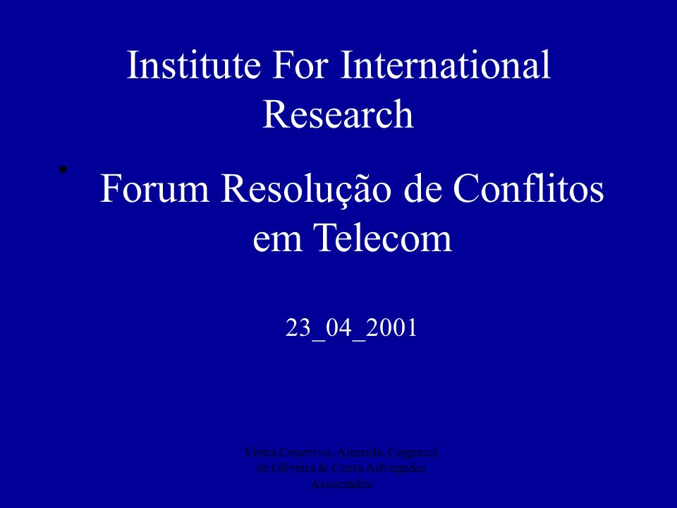 Vieira Ceneviva, Almeida, Cagnacci de Oliveira & Costa Advogados Associados Institute For International Research Forum Resolução de Conflitos em Telec
