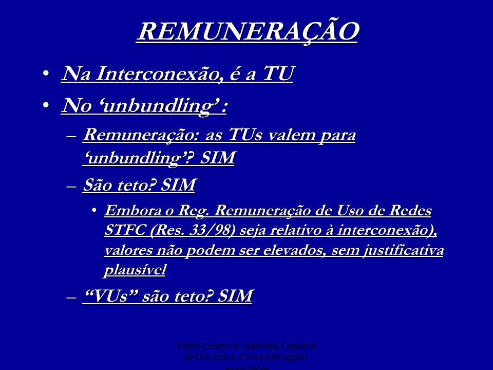 Vieira Ceneviva, Almeida, Cagnacci de Oliveira & Costa Advogados AssociadosREMUNERAÇÃO Na Interconexão, é a TUNa Interconexão, é a TU No unbundling :N