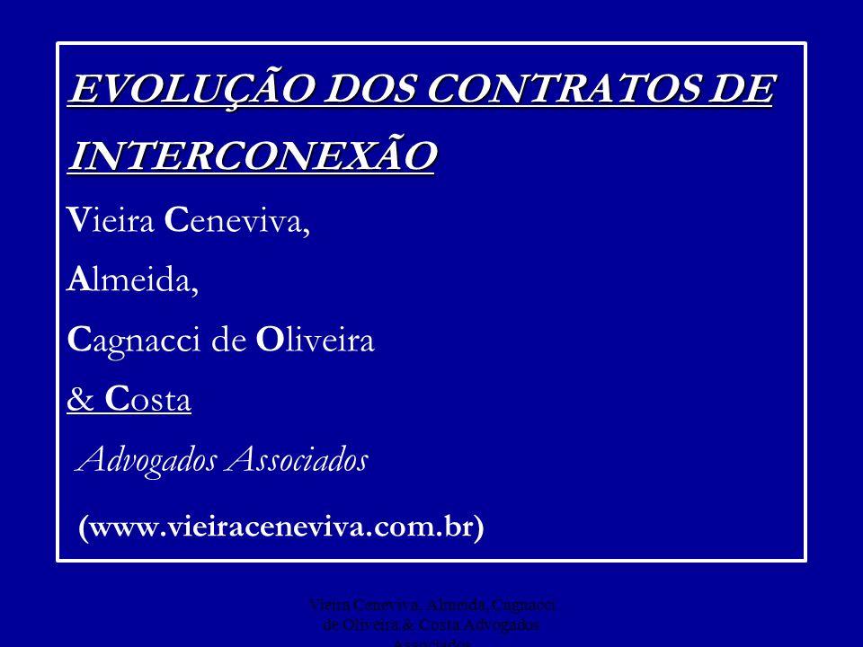 Vieira Ceneviva, Almeida, Cagnacci de Oliveira & Costa Advogados Associados EVOLUÇÃO DOS CONTRATOS DE INTERCONEXÃO EVOLUÇÃO DOS CONTRATOS DE INTERCONE