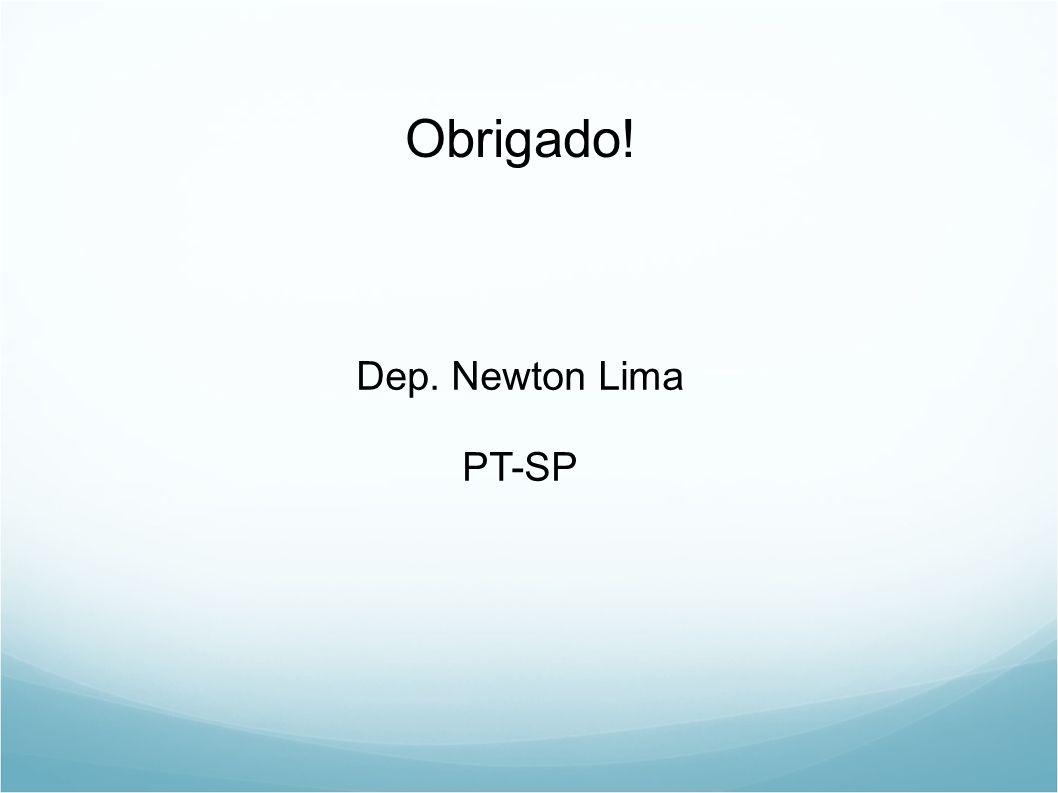 Obrigado! Dep. Newton Lima PT-SP
