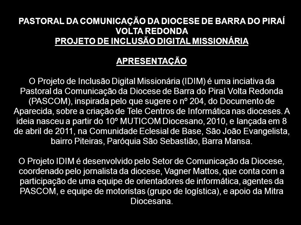 PASTORAL DA COMUNICAÇÃO DA DIOCESE DE BARRA DO PIRAÍ VOLTA REDONDA PROJETO DE INCLUSÃO DIGITAL MISSIONÁRIA APRESENTAÇÃO O Projeto de Inclusão Digital