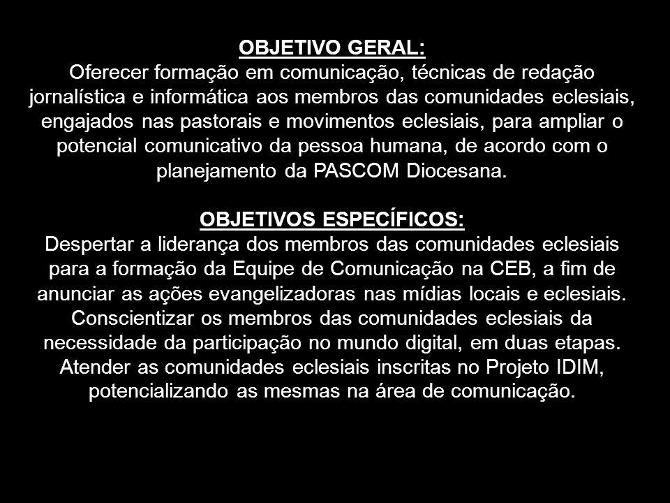 OBJETIVO GERAL: Oferecer formação em comunicação, técnicas de redação jornalística e informática aos membros das comunidades eclesiais, engajados nas