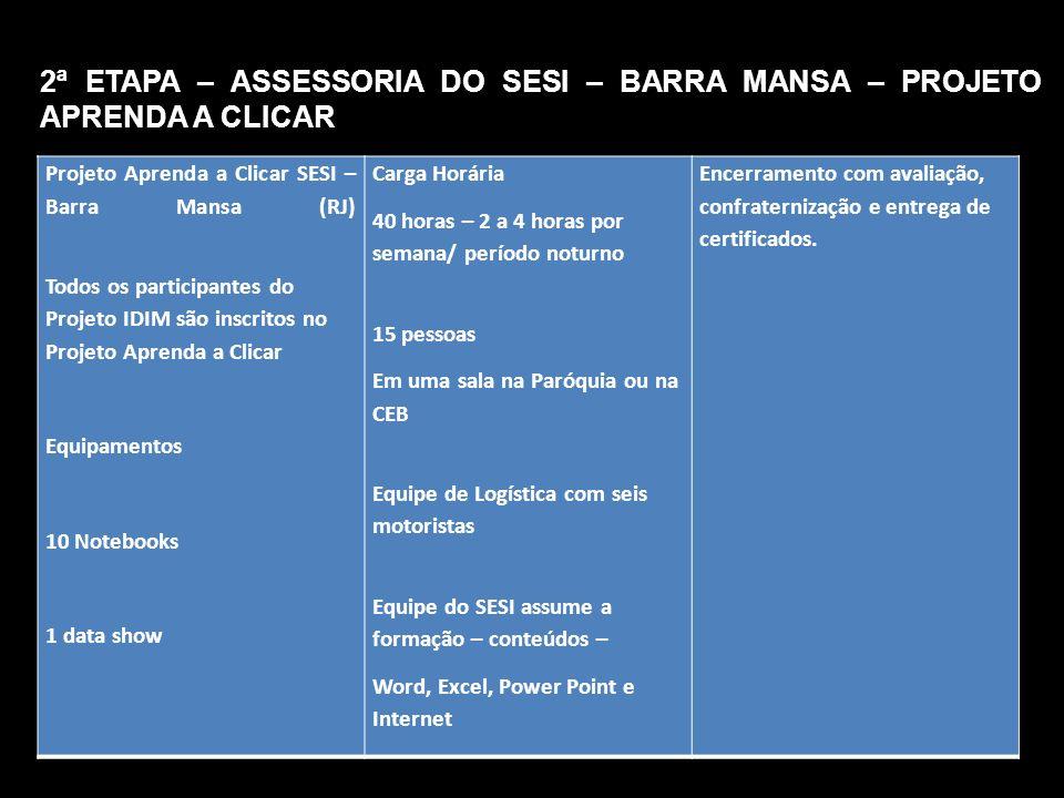 Projeto Aprenda a Clicar SESI – Barra Mansa (RJ) Todos os participantes do Projeto IDIM são inscritos no Projeto Aprenda a Clicar Equipamentos 10 Note
