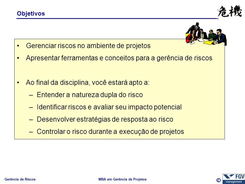 Gerência de Riscos MBA em Gerência de Projetos Gerenciar riscos no ambiente de projetos Apresentar ferramentas e conceitos para a gerência de riscos A