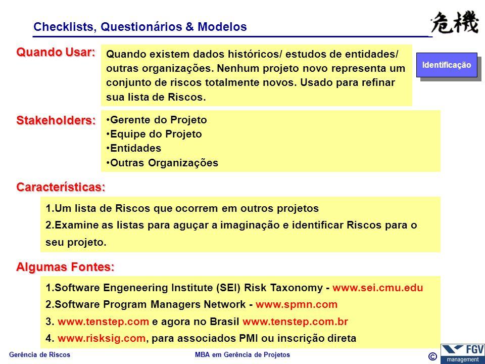 Gerência de Riscos MBA em Gerência de Projetos Checklists, Questionários & Modelos Quando Usar: Características: Quando existem dados históricos/ estudos de entidades/ outras organizações.
