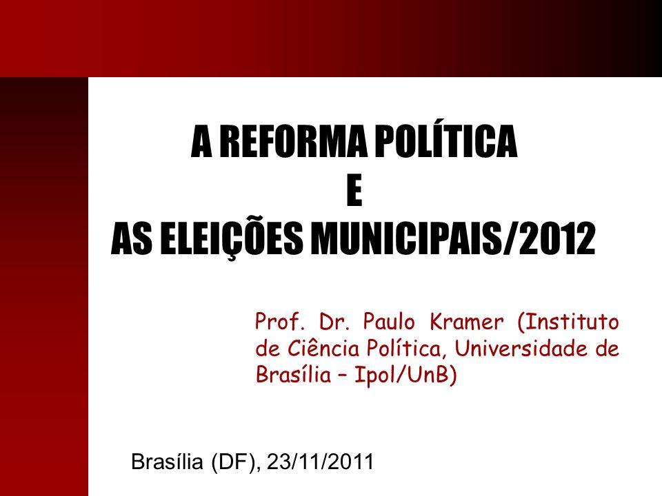 Prof. Dr. Paulo Kramer (Instituto de Ciência Política, Universidade de Brasília – Ipol/UnB) A REFORMA POLÍTICA E AS ELEIÇÕES MUNICIPAIS/2012 Brasília