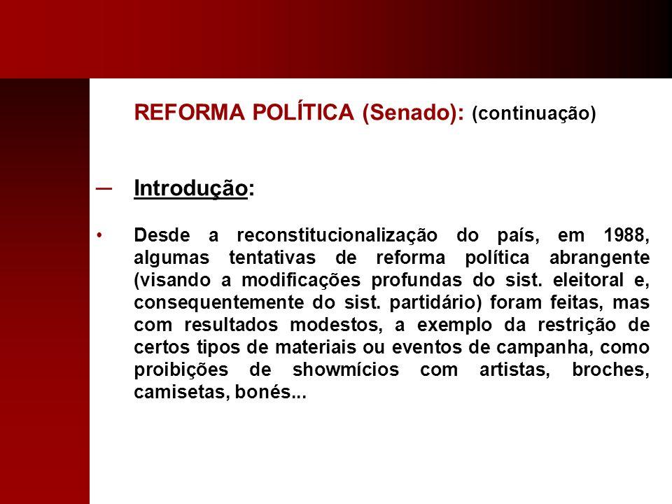 REFORMA POLÍTICA (Senado): (continuação) Introdução: Desde a reconstitucionalização do país, em 1988, algumas tentativas de reforma política abrangent