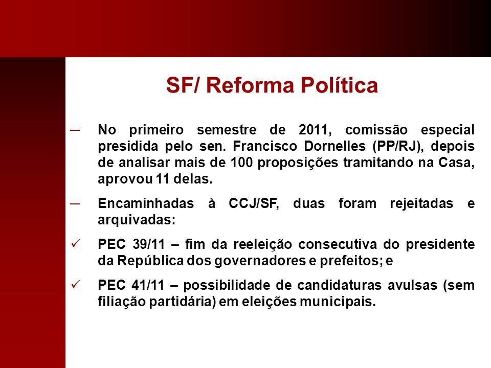 SF/ Reforma Política No primeiro semestre de 2011, comissão especial presidida pelo sen. Francisco Dornelles (PP/RJ), depois de analisar mais de 100 p