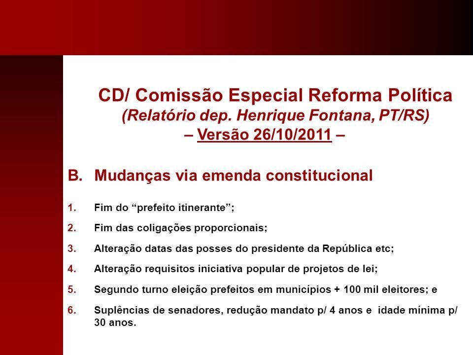 CD/ Comissão Especial Reforma Política (Relatório dep. Henrique Fontana, PT/RS) – Versão 26/10/2011 – B.Mudanças via emenda constitucional 1.Fim do pr