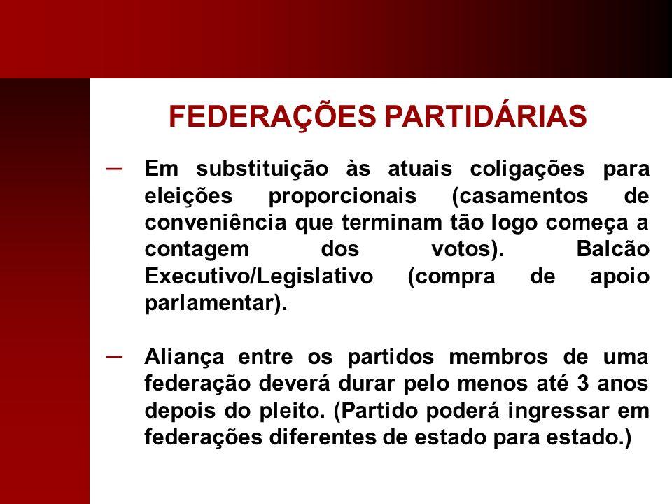 FEDERAÇÕES PARTIDÁRIAS Em substituição às atuais coligações para eleições proporcionais (casamentos de conveniência que terminam tão logo começa a con
