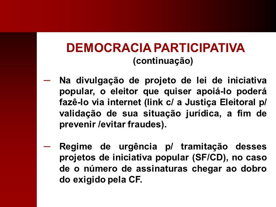 DEMOCRACIA PARTICIPATIVA (continuação) Na divulgação de projeto de lei de iniciativa popular, o eleitor que quiser apoiá-lo poderá fazê-lo via interne
