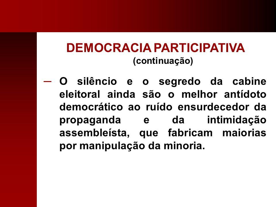 DEMOCRACIA PARTICIPATIVA (continuação) O silêncio e o segredo da cabine eleitoral ainda são o melhor antídoto democrático ao ruído ensurdecedor da pro