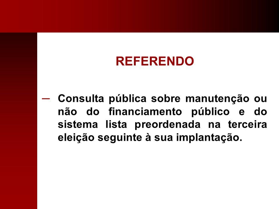REFERENDO Consulta pública sobre manutenção ou não do financiamento público e do sistema lista preordenada na terceira eleição seguinte à sua implanta