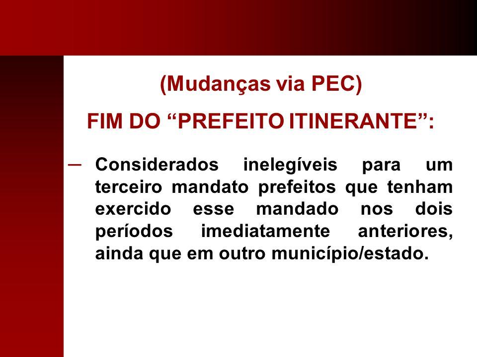 (Mudanças via PEC) FIM DO PREFEITO ITINERANTE: Considerados inelegíveis para um terceiro mandato prefeitos que tenham exercido esse mandado nos dois p