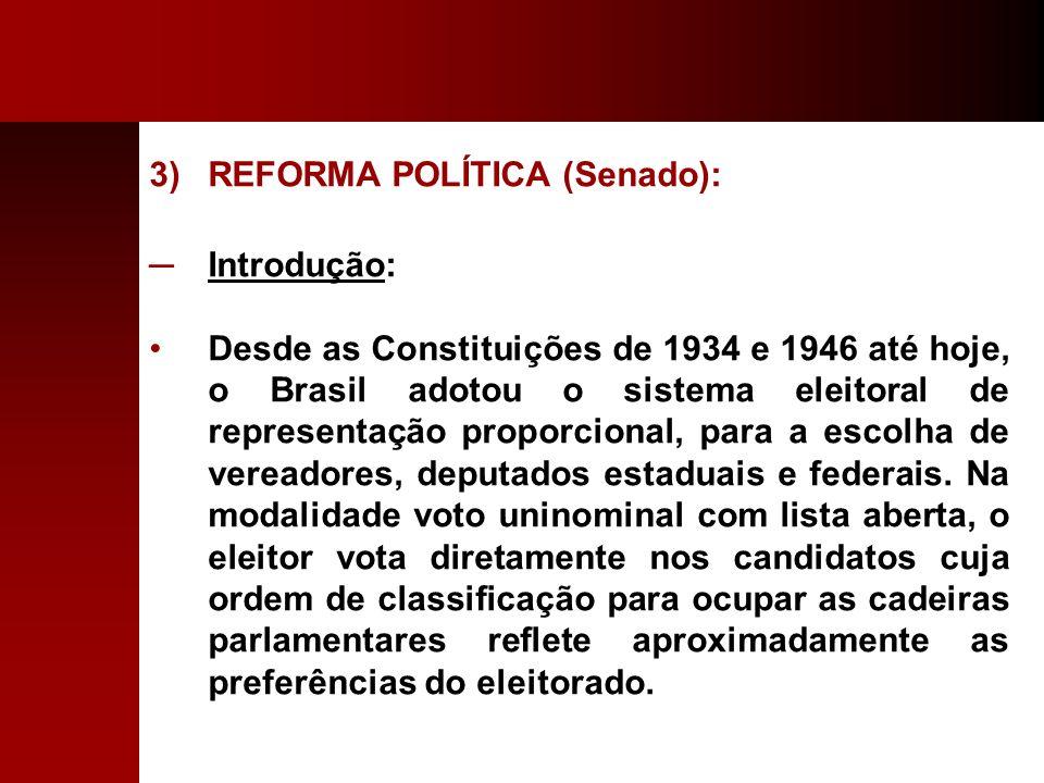 3)REFORMA POLÍTICA (Senado): Introdução: Desde as Constituições de 1934 e 1946 até hoje, o Brasil adotou o sistema eleitoral de representação proporci