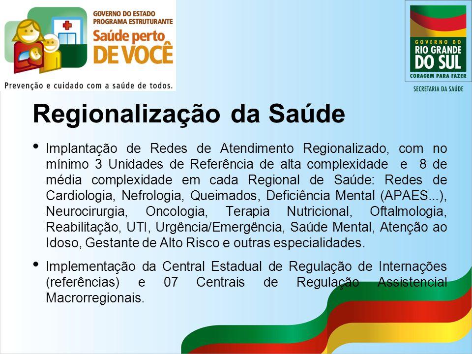 Regionalização da Saúde Implantação de Redes de Atendimento Regionalizado, com no mínimo 3 Unidades de Referência de alta complexidade e 8 de média co