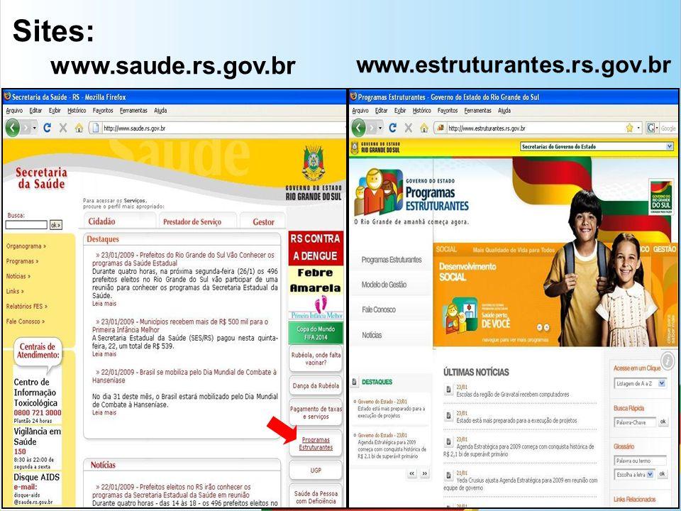 Sites: www.estruturantes.rs.gov.br www.saude.rs.gov.br