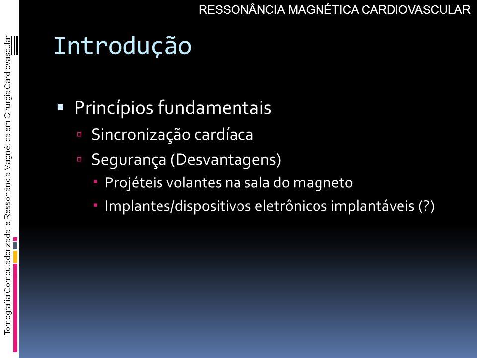 Introdução Princípios fundamentais Sincronização cardíaca Segurança (Desvantagens) Projéteis volantes na sala do magneto Implantes/dispositivos eletrô